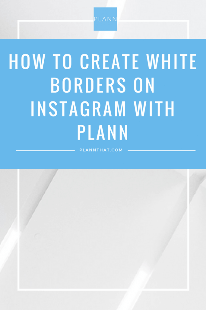 how-to-create-white-borders-on-instagram-with-plann-graphic