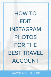 How to Edit Instagram Photos for the Perfect Travel Account