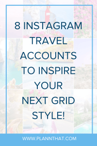 8 instagram travel accounts to inspire your next grid style