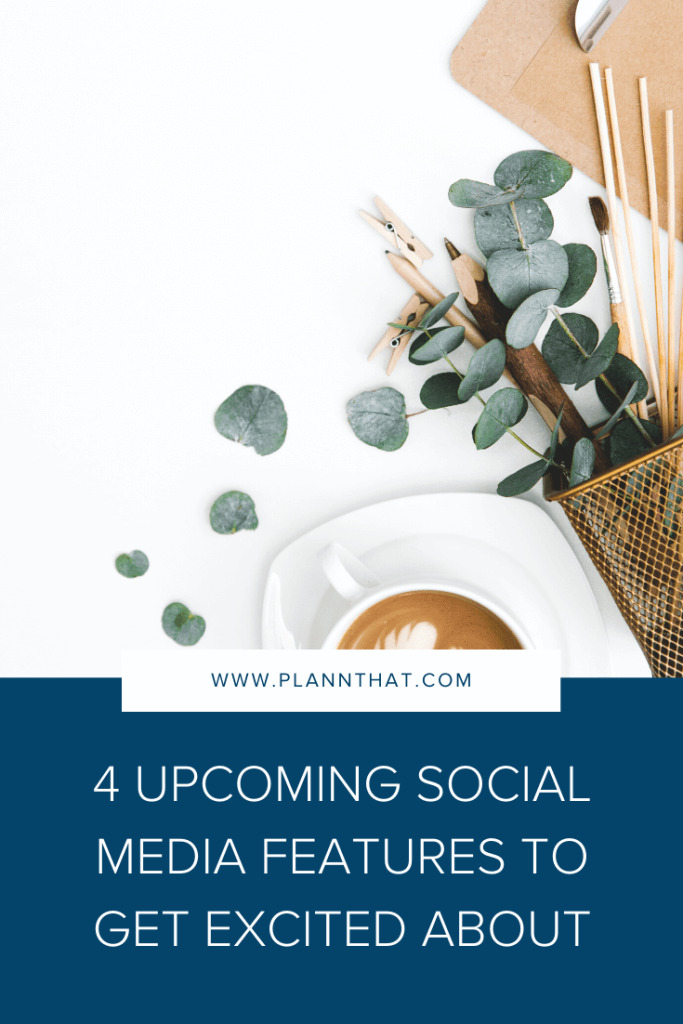 4 upcoming social media features to get excited about