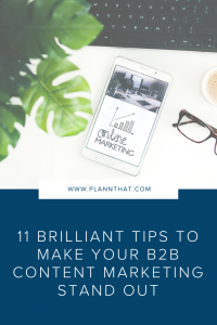 11 brilliant tips to make your b2b content marketing stand out