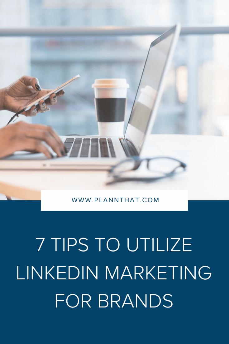 7 tips to utilize linkedin marketing for brands