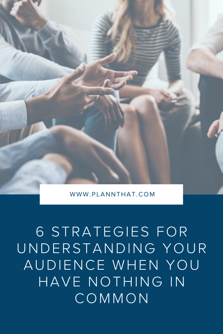 6 Strategies for Understanding Your Audience Like The Back of Your Hand