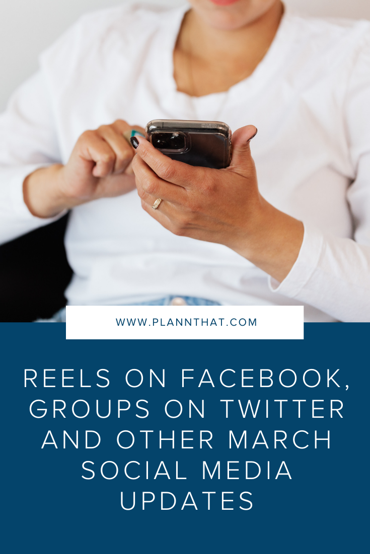 Reels on Facebook, Groups on Twitter and other March Social Media Updates