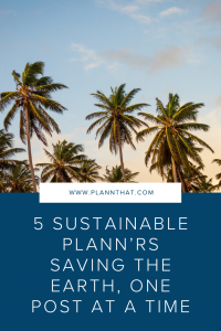 5 Sustainable Plann'rs Saving The Earth, One Post At A Time